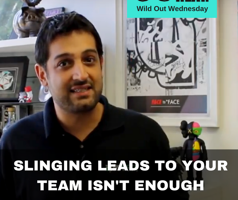 Great Team Leads Do Way More Than Sling Leads – Wild Out Wednesday
